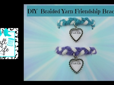 Craft Life ~ Yarn ~ Braided Friendship Bracelet Tutorial