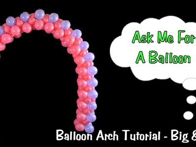 Balloon Arch Tutorial - Big & Small