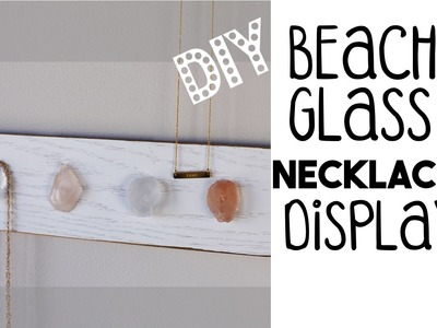 DIY Beach Glass Necklace Display | Organize and Decorate