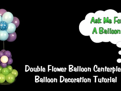 Double Flower Balloon Centerpiece Tutorial