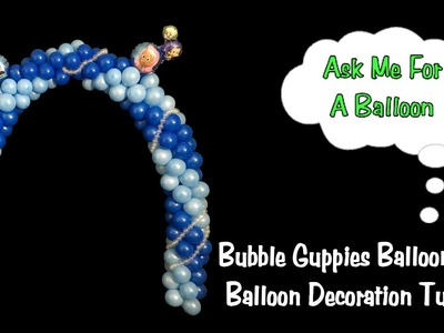 How To Make A Balloon Arch for Bubble Guppies Party