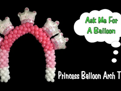 Princess Balloon Arch - Balloon Decoration Tutorial