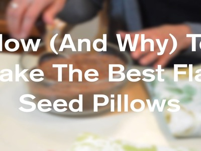 How To Make The Best Flaxseed Warming Pillows (Heat Pads) - AnOregonCottage.com
