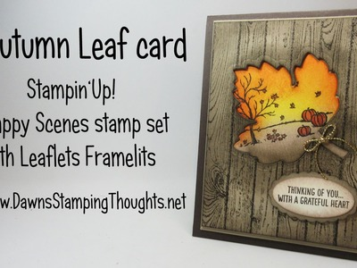 Autumn Leaf Card Stampin Up! Happy Scenes stamp set with Leaflets Framelits with Dawn