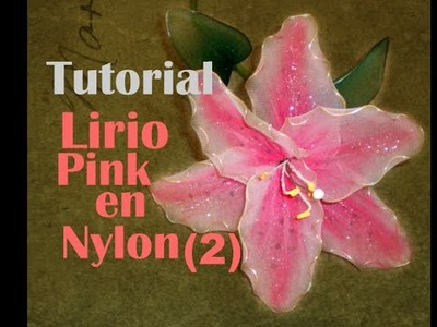 Tutorial Lirio (2): Como hacer un lirio rosa en nylon (How to make a pink nylon lilly)