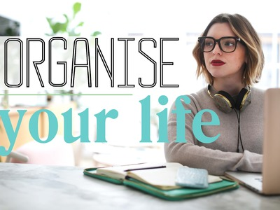 HOW TO ORGANISE YOUR LIFE | Estée Lalonde