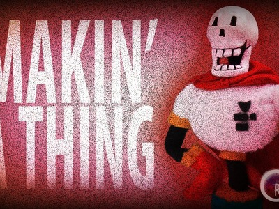 Makin' a Thing | Papyrus From Undertale