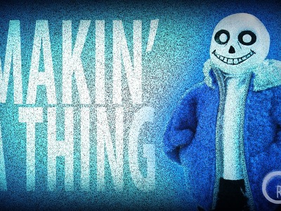 Makin' a Thing | Sans From Undertale