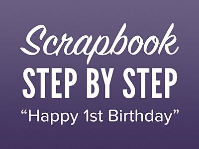 Scrapbook com - Step By Step - Happy 1st Birthday