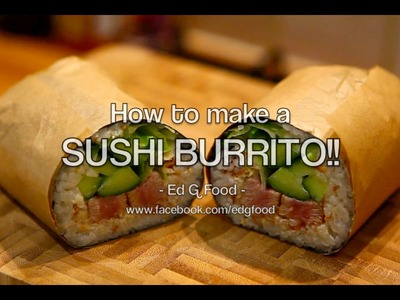 How to make a SUSHI BURRITO!!   |  Ed G Food