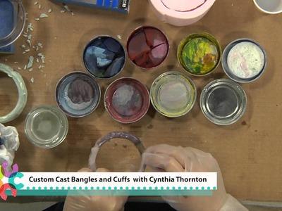 Create Custom Cast Bangles and Cuffs with Cynthia Thornton