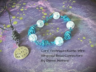 Getting Started with Wire Wrapping Beads: Rustic Wire Wrapped Beads.Connectors by Denise Mathew