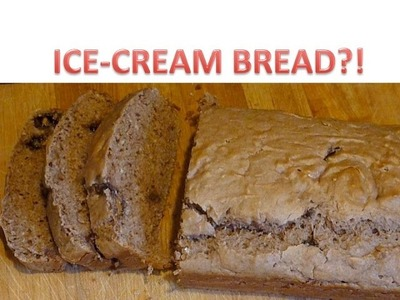 TWO INGREDIENT ICE-CREAM BREAD!