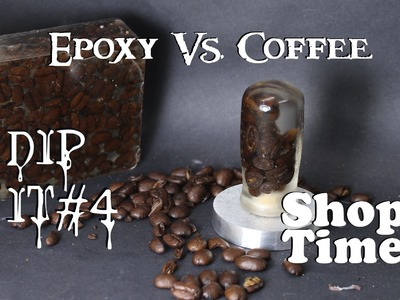 Dip It #4 : Epoxy vs Coffee Beans