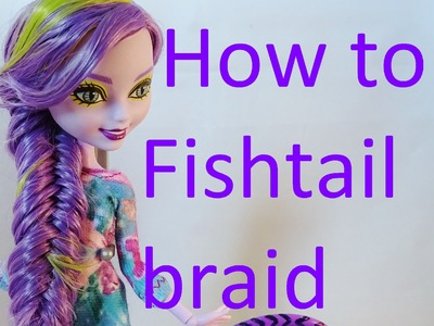 Hair Tutorial: Fistail braid on your Ever After High dolls by EahBoy
