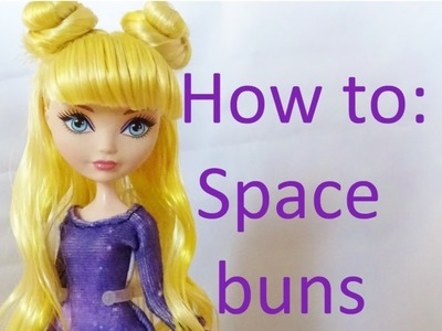 Hair Tutorial: Space buns on your Ever After High dolls by EahBoy