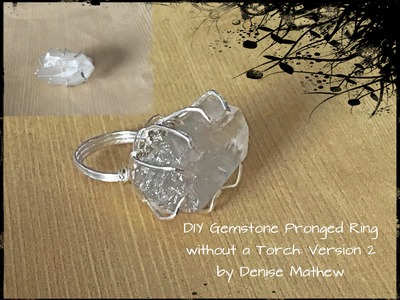 How to Make a Pronged Ring Without a Torch Version 2 by Denise Mathew