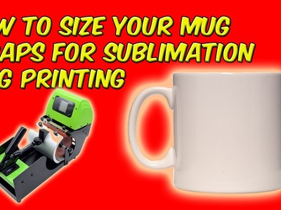 How To Size Your Mug Wraps For Sublimation Mug Printing