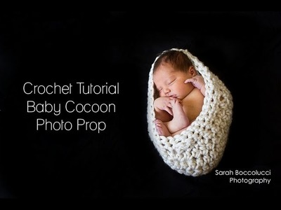 CROCHET TUTORIAL - BABY COCOON PHOTO PROP