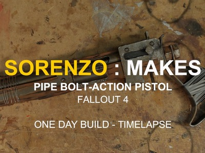 Sorenzo : Makes - Pipe Bolt-Action Pistol - Fallout 4 - One Day Build  - Timelapse