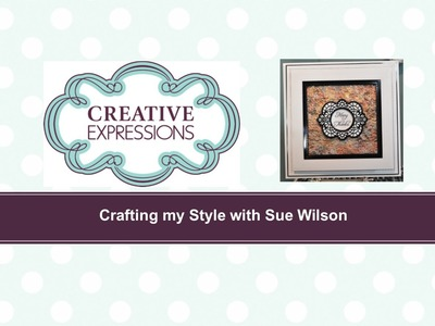 Crafting My Style with Sue Wilson - Heated Pearls Technique for Creative Expressions