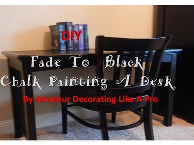 Fade To Black - Chalk Painting A Computer Desk  EDITED