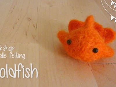 Goldfish - Needle Felting tutorial