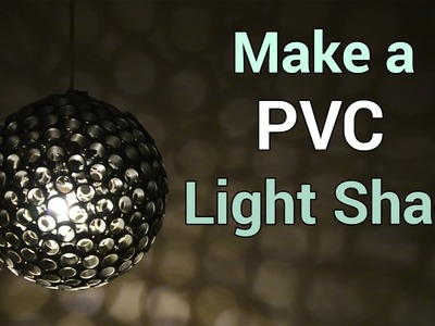 Make an Awesome PVC Light.Lamp Shade