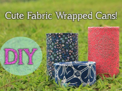 Can Recycling - Quick and Cute Fabric Wrapped Cans!