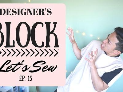 DESIGNER'S BLOCK | Let's Sew EP 15, Szn 2