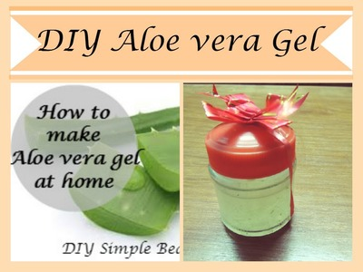 How to make fresh Aloe Vera gel at home in 10 minutes I Homemade Aloe Vera gel