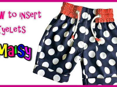 How to put in Eyelets  -  Girlie Shorts -  Maisy