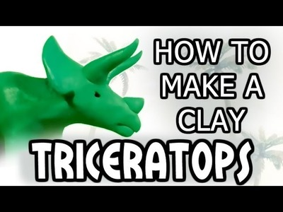 Clay Triceratops Tutorial: LEVEL 1