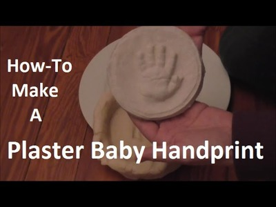 How-To Make A Plaster Baby Handprint