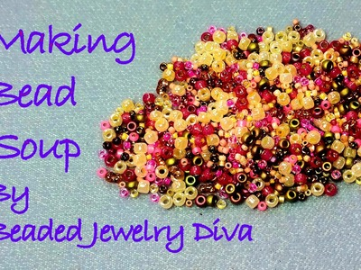 Making Bead Soup   Tips and Ideas on How to Make Bead Soup