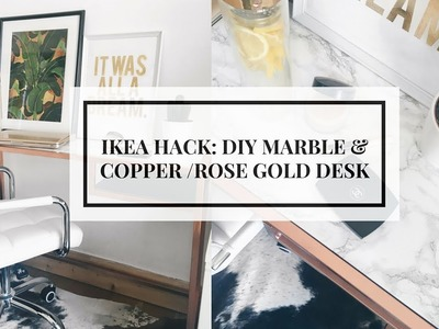IKEA HACK | DIY MARBLE & COPPER. ROSE GOLD DESK  | CIARA O'DOHERTY