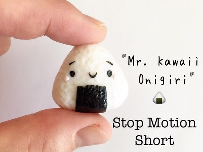 "Polymer Clay Stop Motion Short ""Mr. Kawaii Onigiri"""