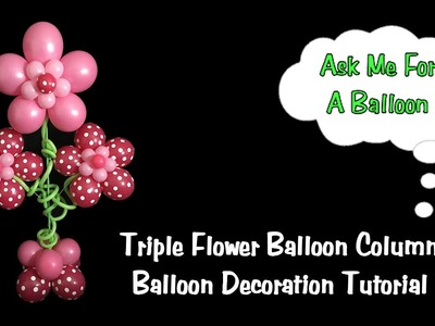 Triple Flower Balloon Column - Balloon Decoration Tutorial