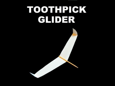 How to make a Paper Toothpick Glider that Flies Very Far