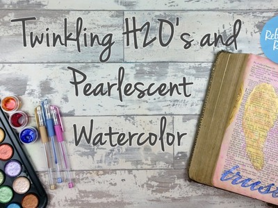 Twinkling H2O's and Pearlescent Watercolor - Bible Art Journaling Challenge Week 25
