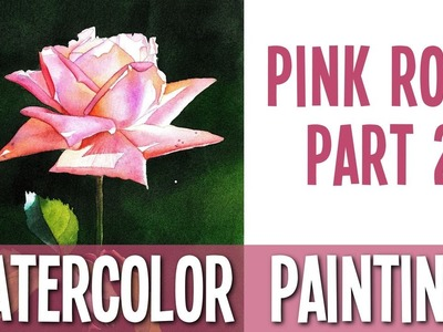 Watercolor Painting Tutorial - Pink Rose - PART 2
