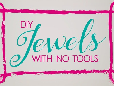 DIY Jewels With No Tools