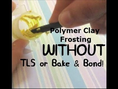 Make Clay Frosting without TLS or Bake & Bond!