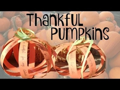 Thanksgiving Day Craft for Kids:  Thankful Pumpkins   Quick & Easy!