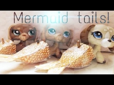 LPS: DIY Mermaid Tail