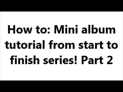 Mini album tutorial (start to finish) part 2 of 4
