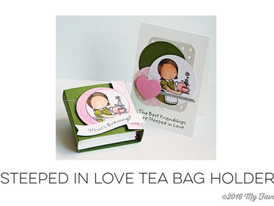 December 2015 Release Class - Steeped in Love Tea Bag Holder