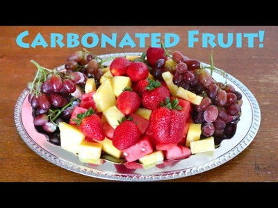 How To Make Carbonated Fruit! Fizzy Fruit
