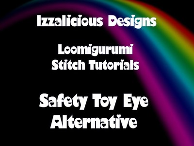 Rainbow Loom - Loomigurumi Toy Safety Eye Alternatives using Loom Bands
