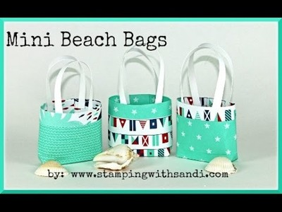 Stampin Up - Mini Beach Bags by Sandi MacIver @ www.stampingwithsandi.com
